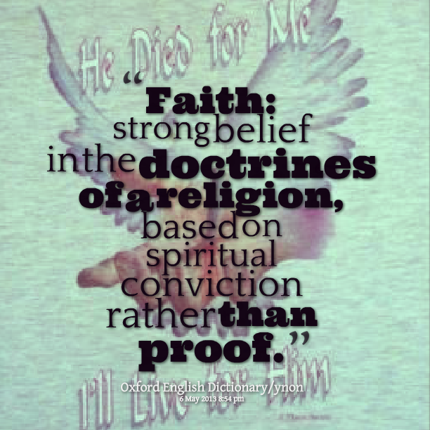 BLCF: faith-strong-belief-in-the-doctrines-of-a-religion-based-on-spiritual-conviction-rather-than-proof