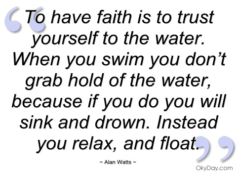 BLCF: to-have-faith-is-to-trust-yourself-to-the-alan-watts