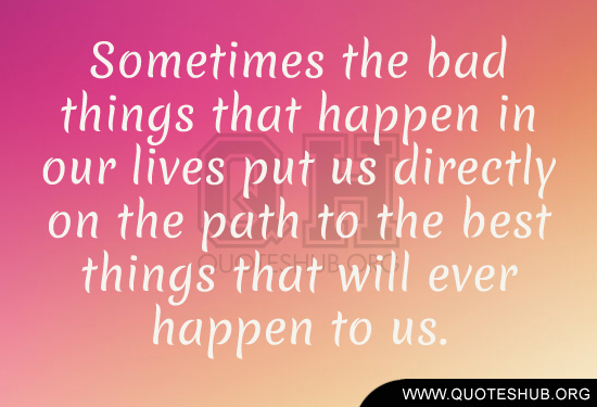 BLCF: Sometimes-the-bad-things-that-happen-in-our-lives-put-us-directly-on-the-path-to-the-best-things-that-will-ever-happen-to-us