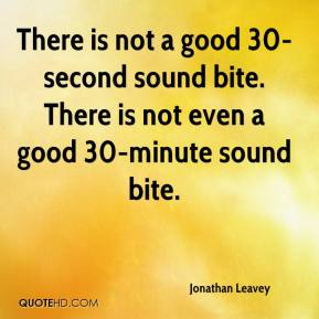 BLCF: jonathan-leavey-quote-there-is-not-a-good-30-second-sound-bite-there
