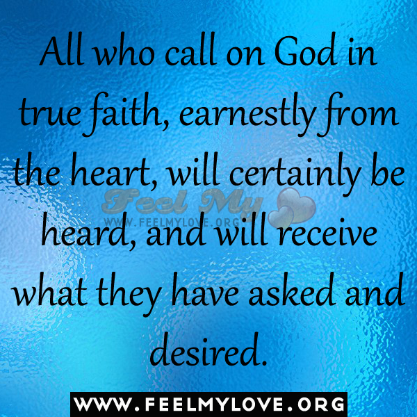 BLCF: All-who-call-on-God-in-true-faith-earnestly-from-the-heart-will-certainly-be-heard-and-will-receive-what-they-have-asked-and-desired1