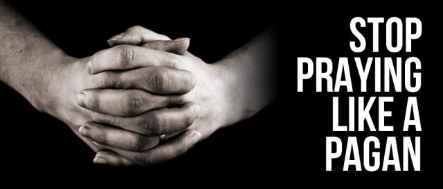 BLCF: stop-praying-like-a-pagan