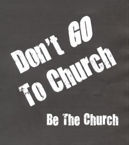 BLCF: dont_go_to_church_be_the_church