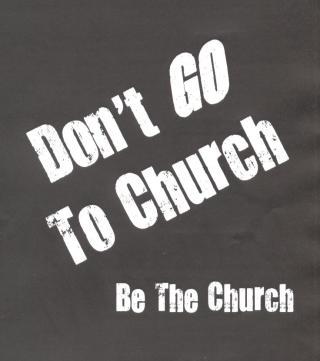 BLCF: dont_go_to_church_be_the_church