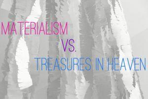 BLCF: materialism_vs_treasuresinheaven