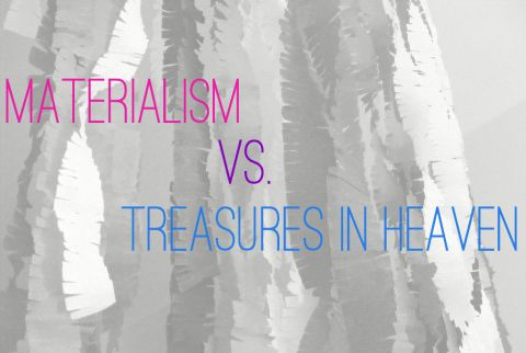 BLCF: materialism_vs_treasuresinheaven