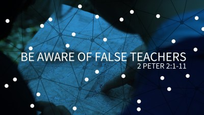 BLCF: beware-false-teachers-1-peter-2_1-11