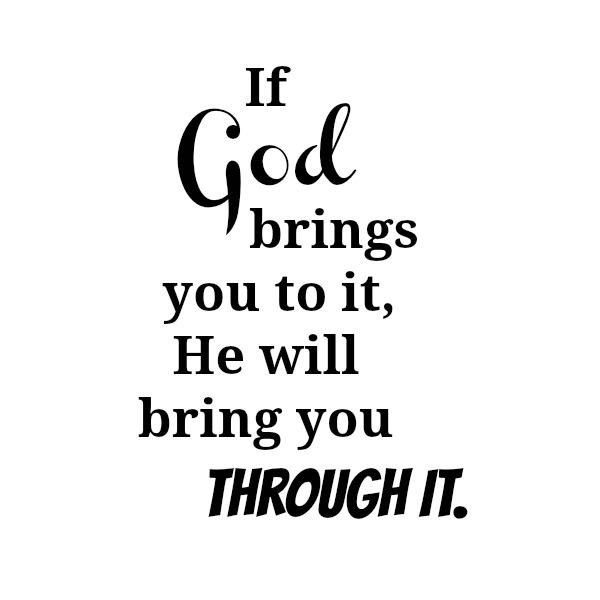 god-brings-you-to-it-and-through-it