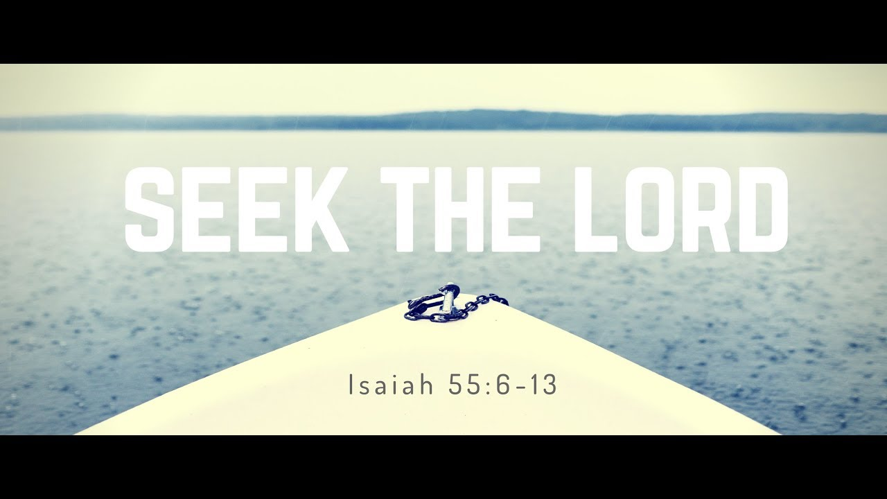 Seek the Lord Isaiah 55 6-13